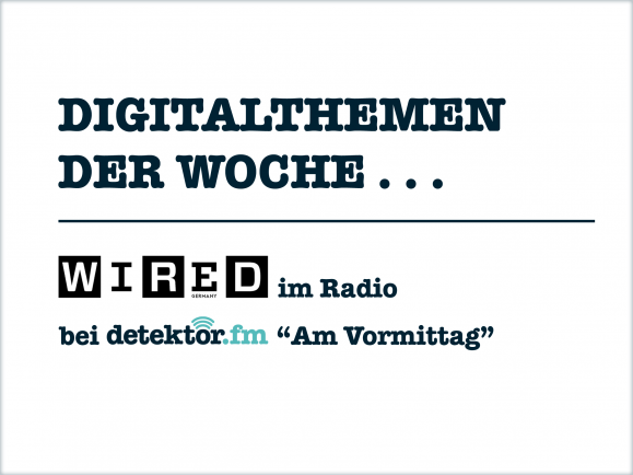 Digitalthemen der Woche mit Wired Germany