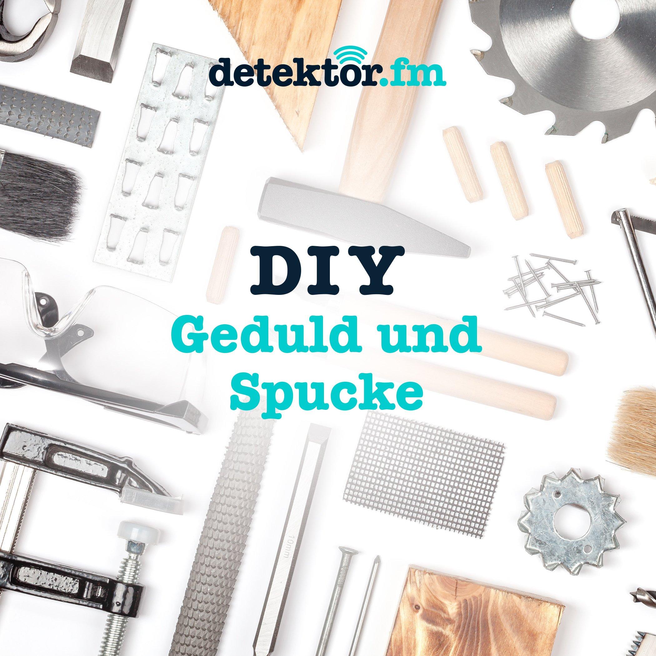 DIY – Geduld und Spucke – detektor.fm